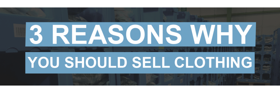 3 Reasons Why You Should Sell Clothing